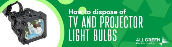 how-to-dispose-of-tv-and-projector-light-bulbs-image-agr