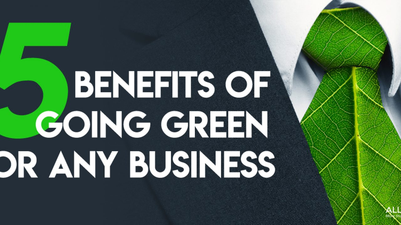5 Benefits Of Going Green For Any Business All Green E Recycling
