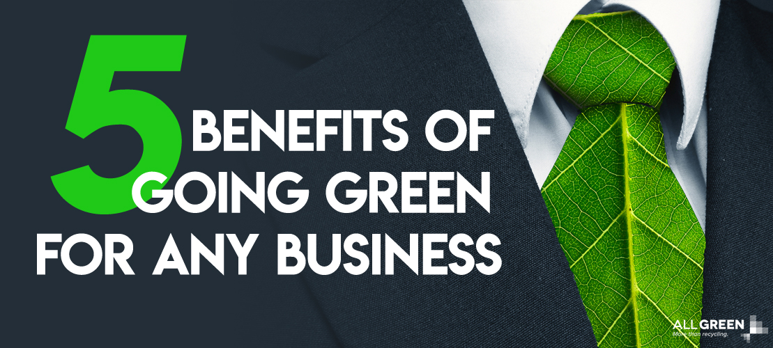 The 5 benefits of going green for your organization by All Green Electronics Recycling.